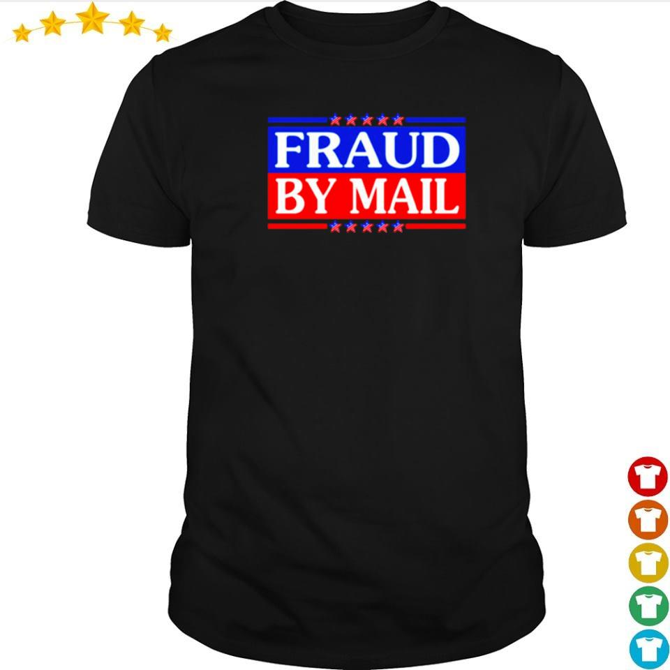 Fraud by mail election 2020 shirt