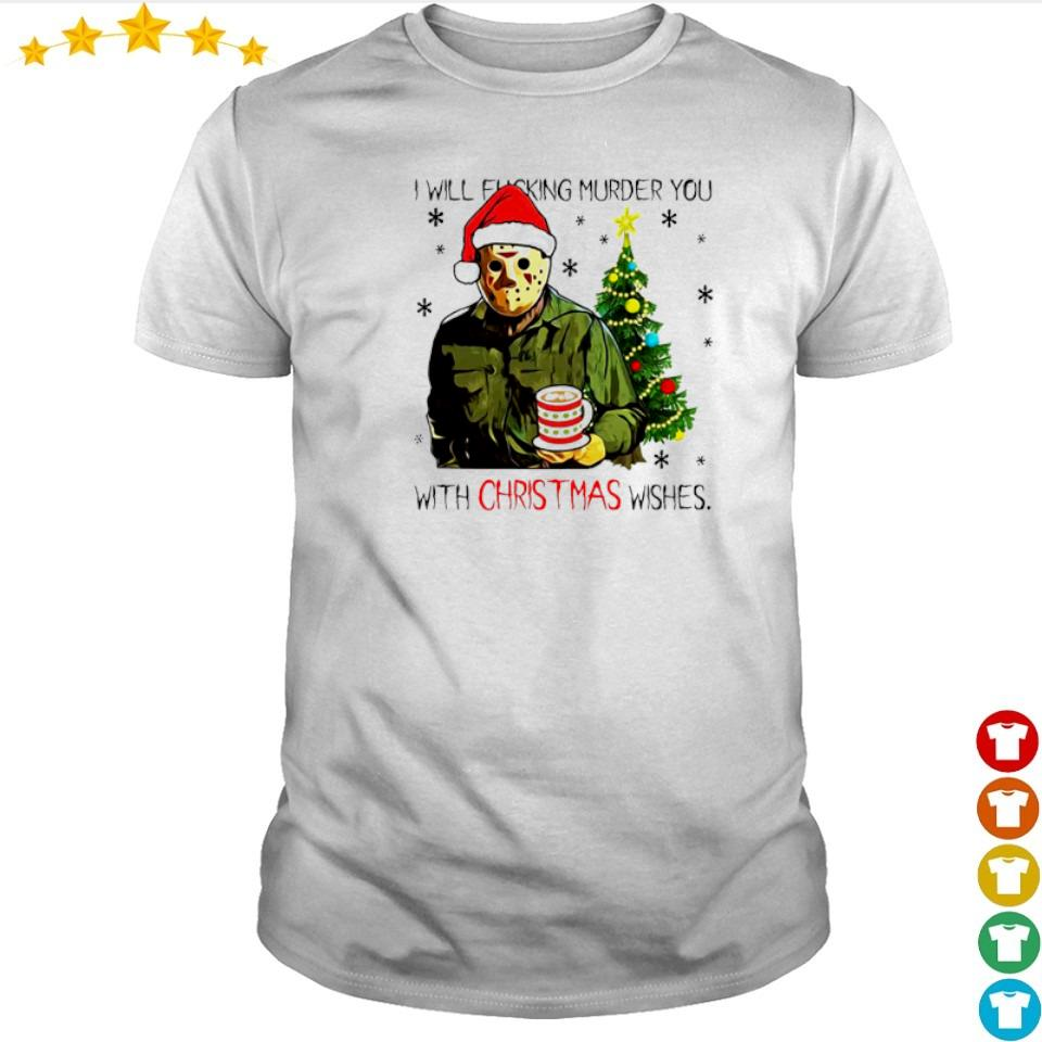 Jason Voorhees I will fucking murder you with Christmas wishes sweater shirt