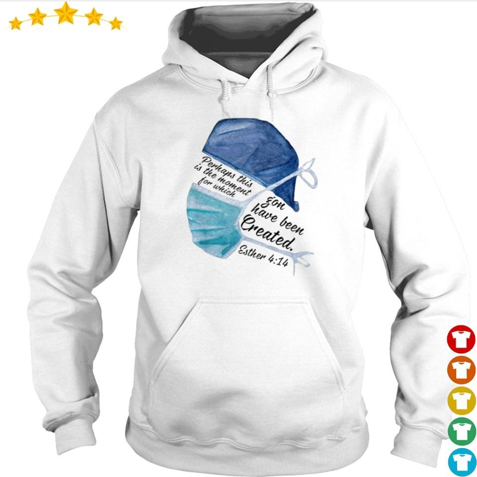Nurse perhaps this is the moment for which you have been created 4 14 s hoodie
