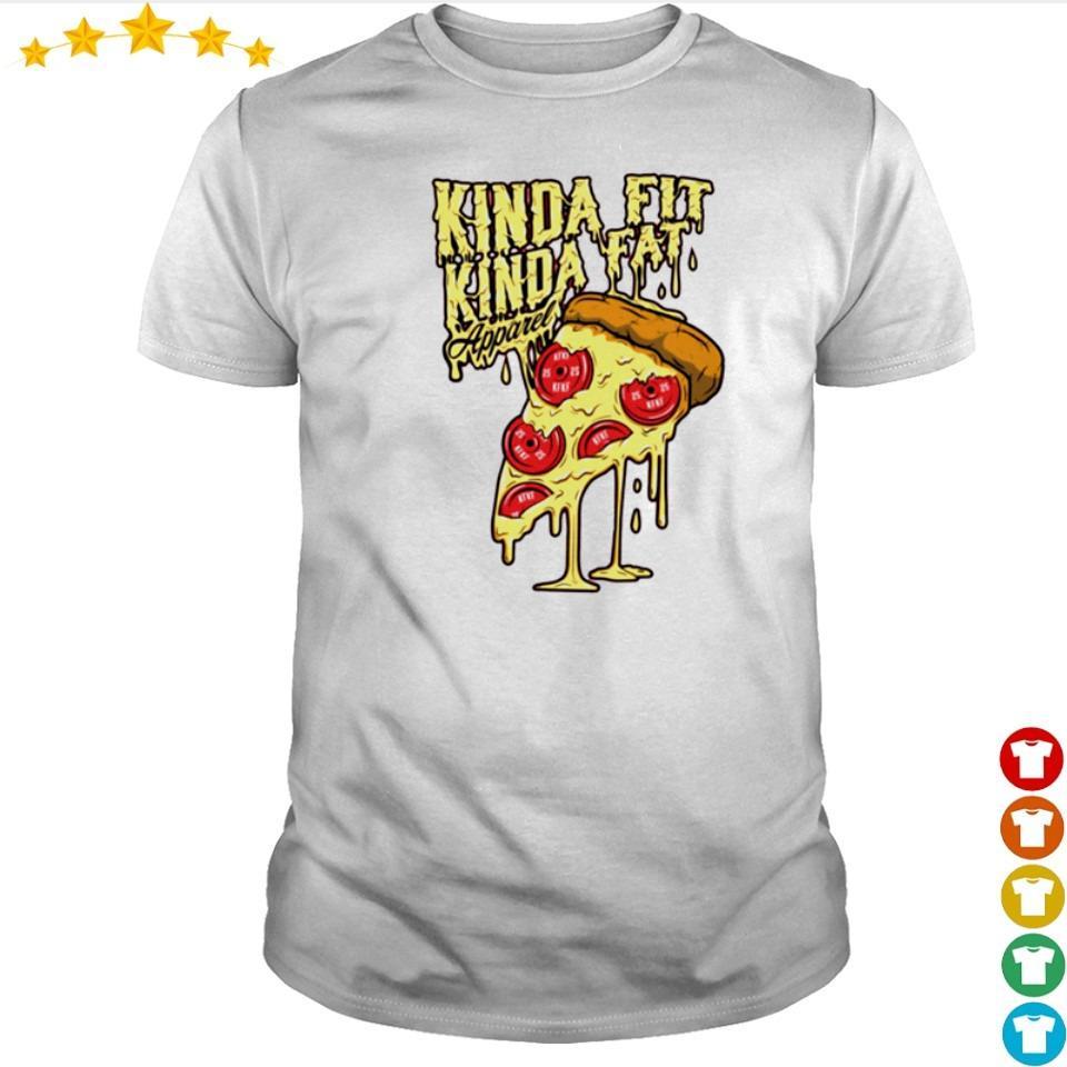 Pizza kinda fit kinda fat shirt