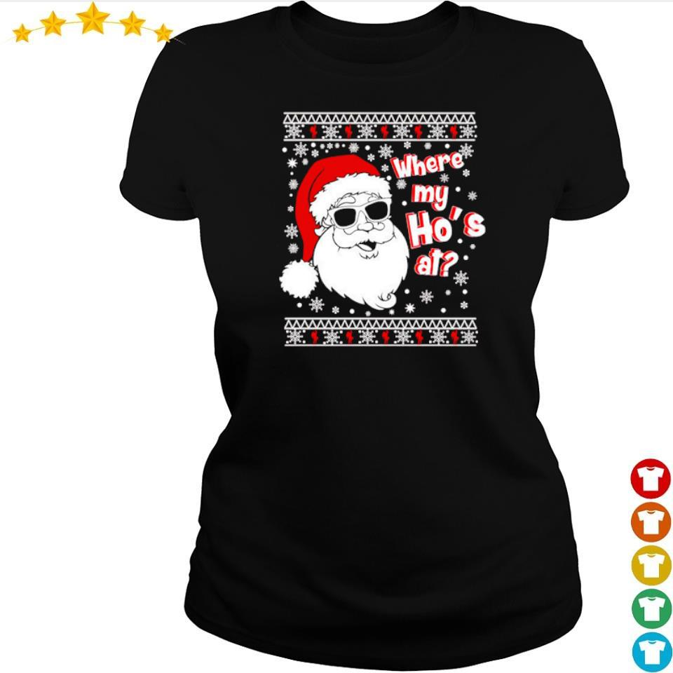 Santa Claus where my ho's at merry Christmas sweater ladies tee