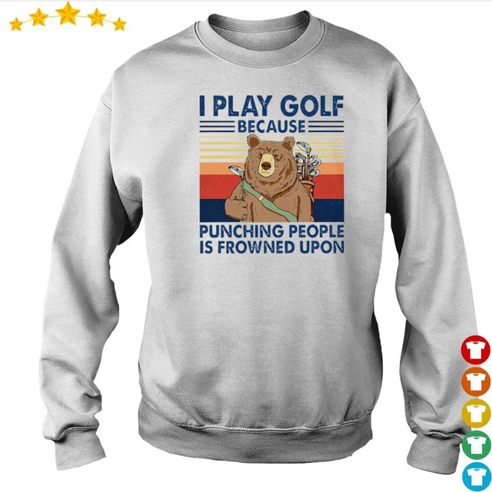 Bear I play golf because punching people is frowned upon vintage shirt