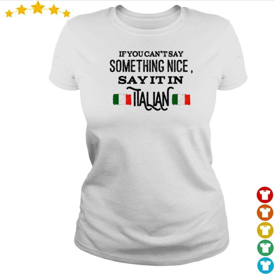 If you can't say something nice say it in Italian s ladies