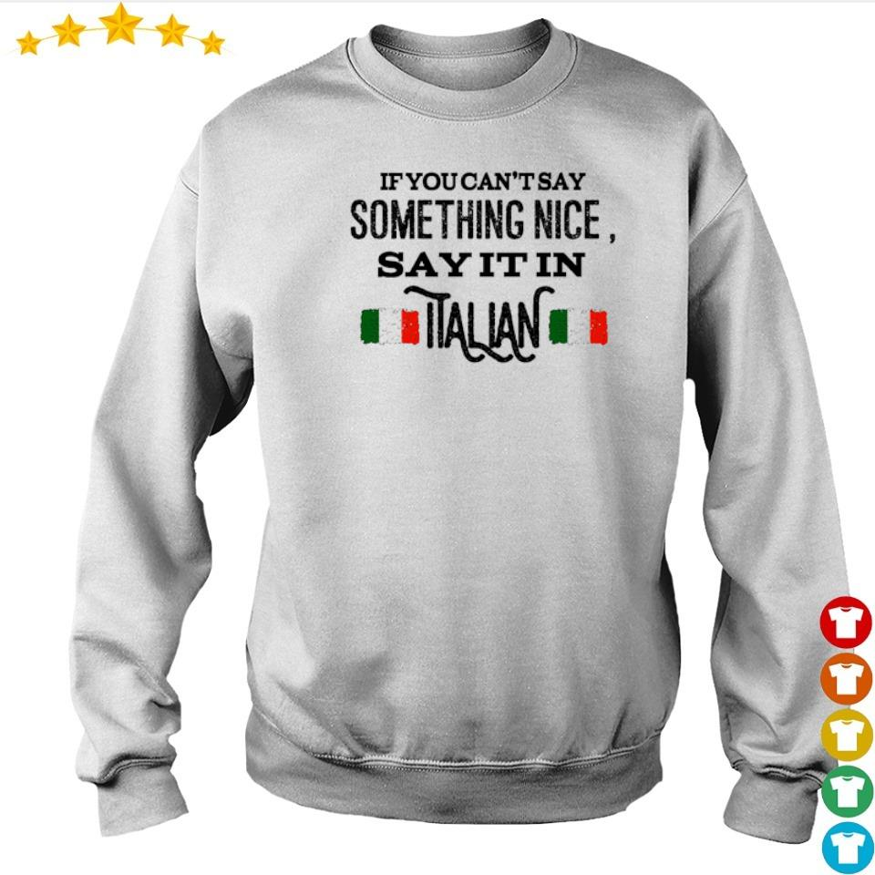 If you can't say something nice say it in Italian shirt