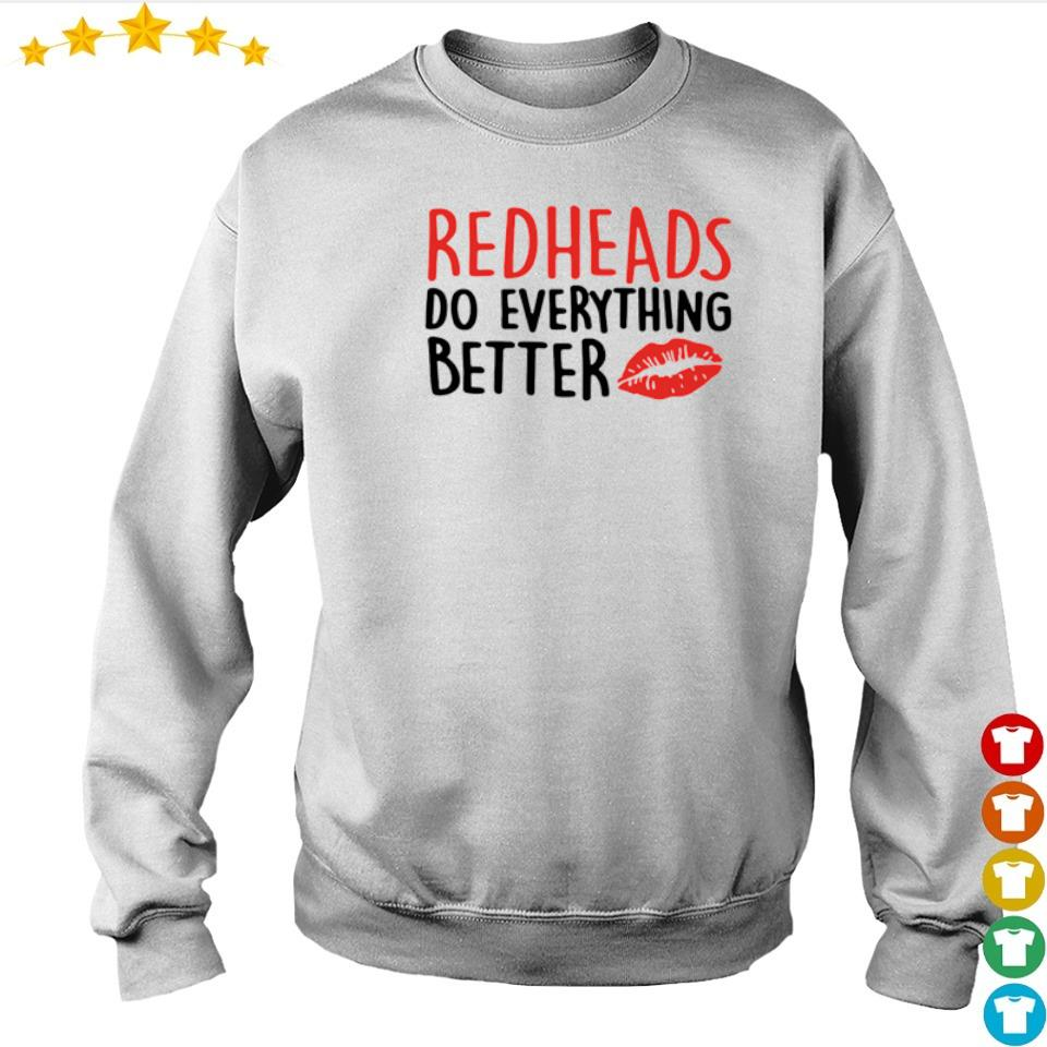 Redheads do everything better shirt