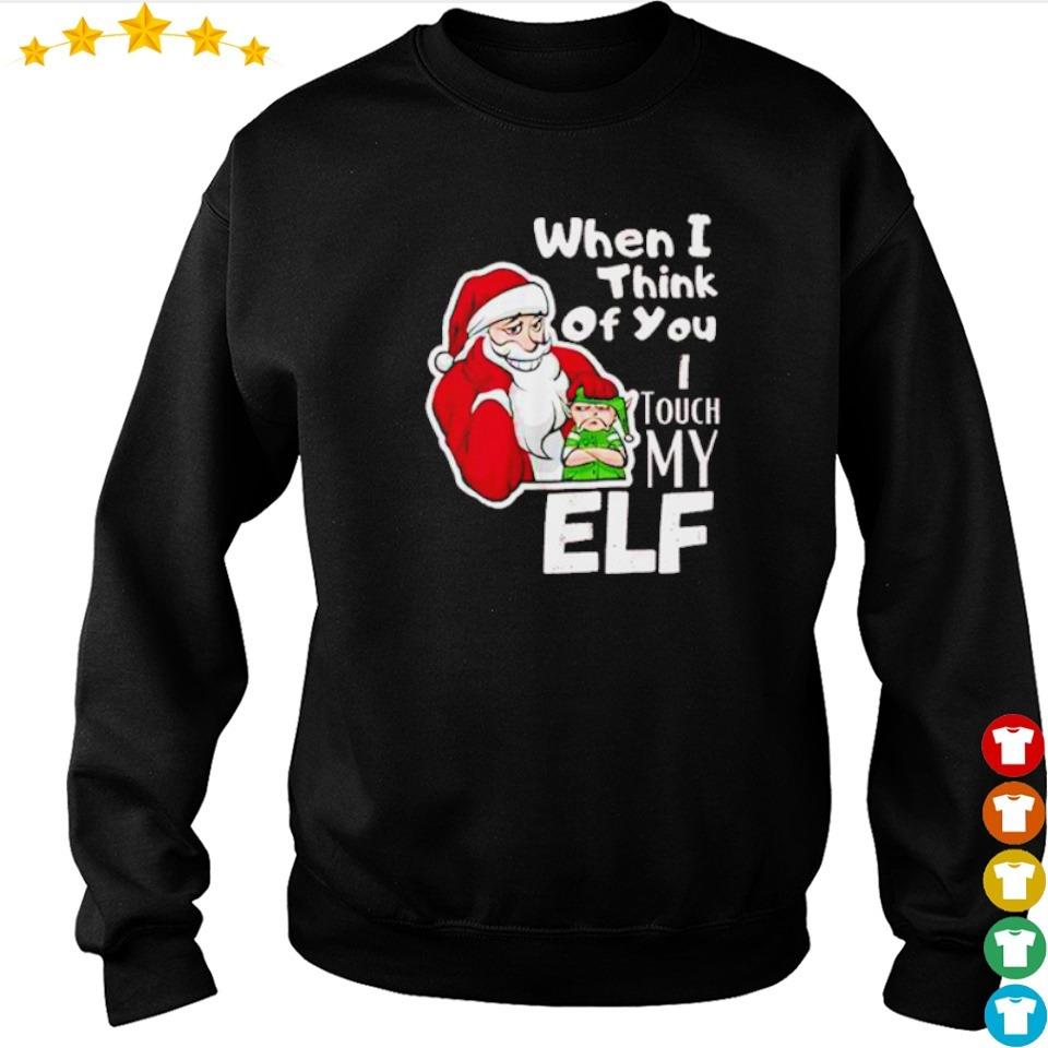 Santa when I think of you I touch my elf Christmas sweater