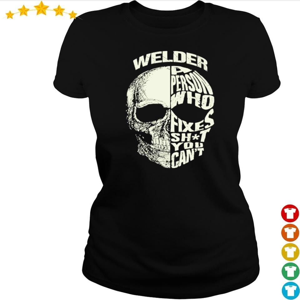 Skull welder a person who fixes shit you can't s ladies tee