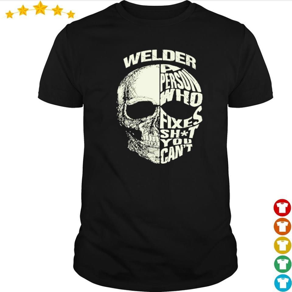 Skull welder a person who fixes shit you can't shirt