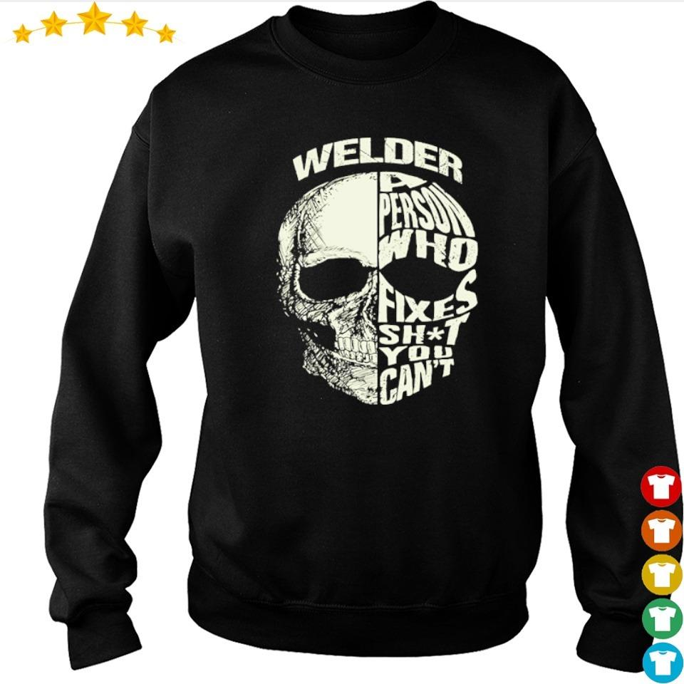 Skull welder a person who fixes shit you can't s sweater