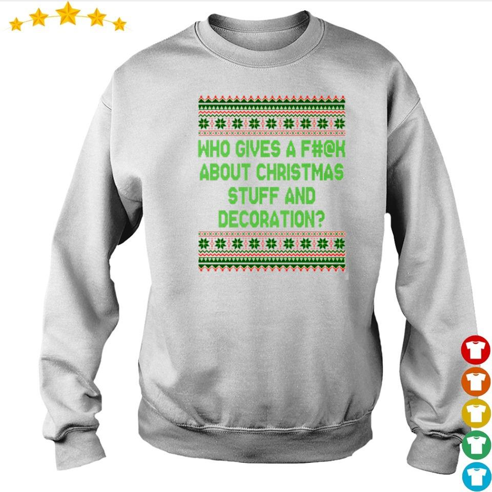 Who gives a fuck about Christmas stuff and decoration sweater