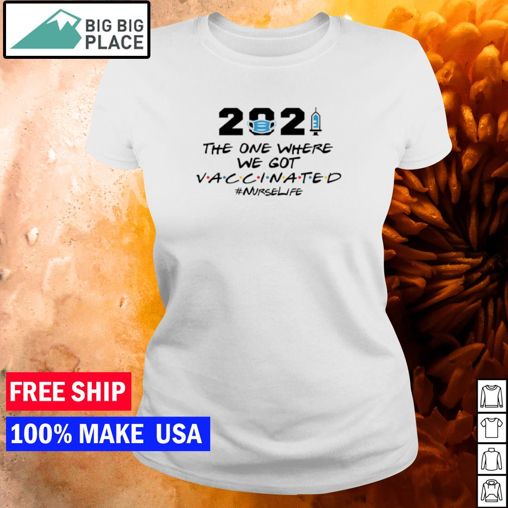 2021 the one where we got vaccinated nurselife s ladies tee