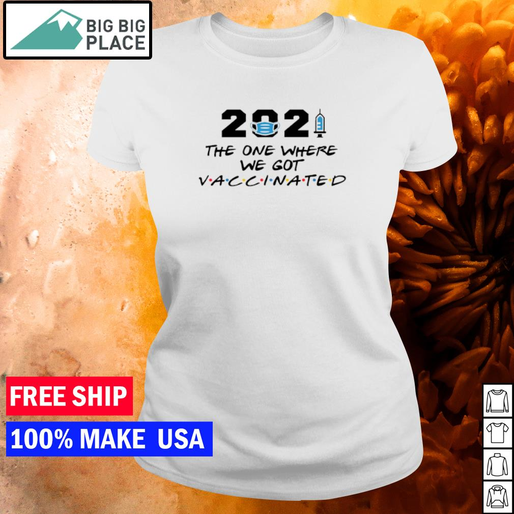 2021 the one where we got vaccinated s ladies tee