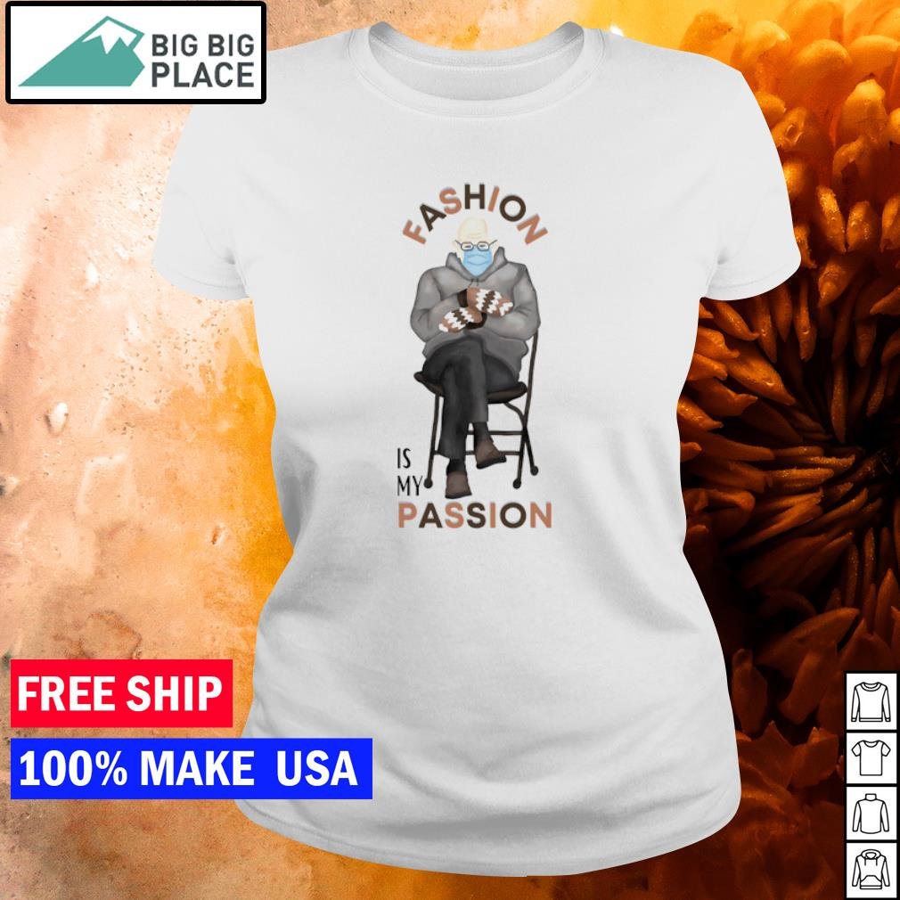 Bernie Sanders fashion is my passion s ladies tee