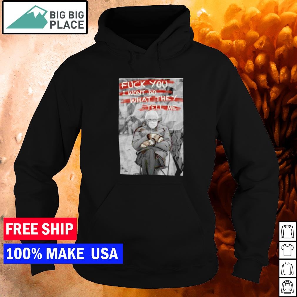 Bernie Sanders fuck you I won't do what they tell me s hoodie