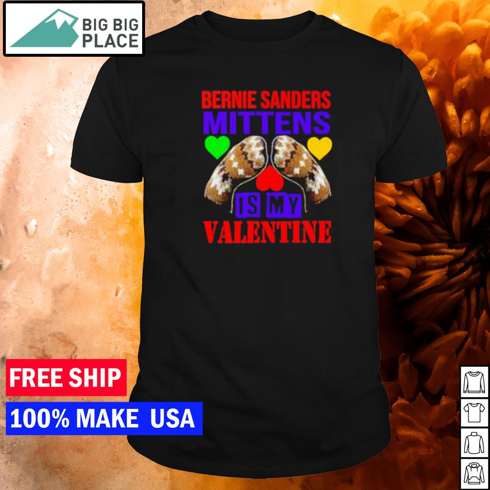 Bernie Sanders Mittens is my Valentine feburary 14 shirt