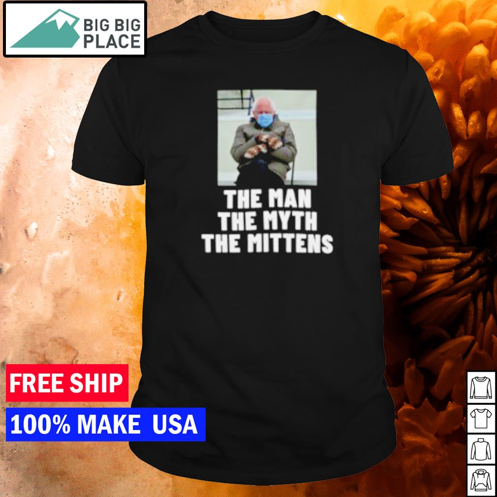 Bernie Sanders the man the myth the mittens shirt