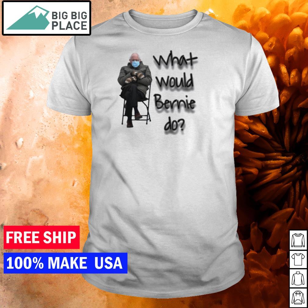 Bernie Sanders what would Bernie do meme shirt