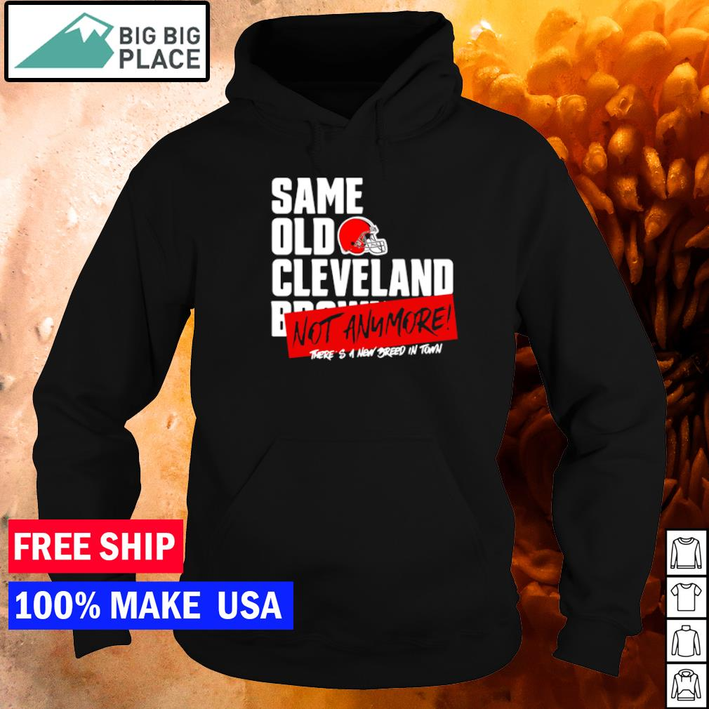 Cleveland Browns same old Cleveland not anymore s hoodie