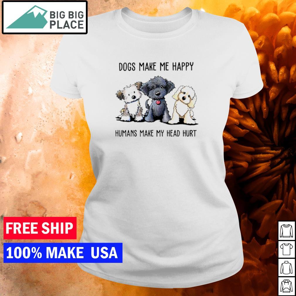 Cute dogs make me happy humans make my head hurt s ladies tee