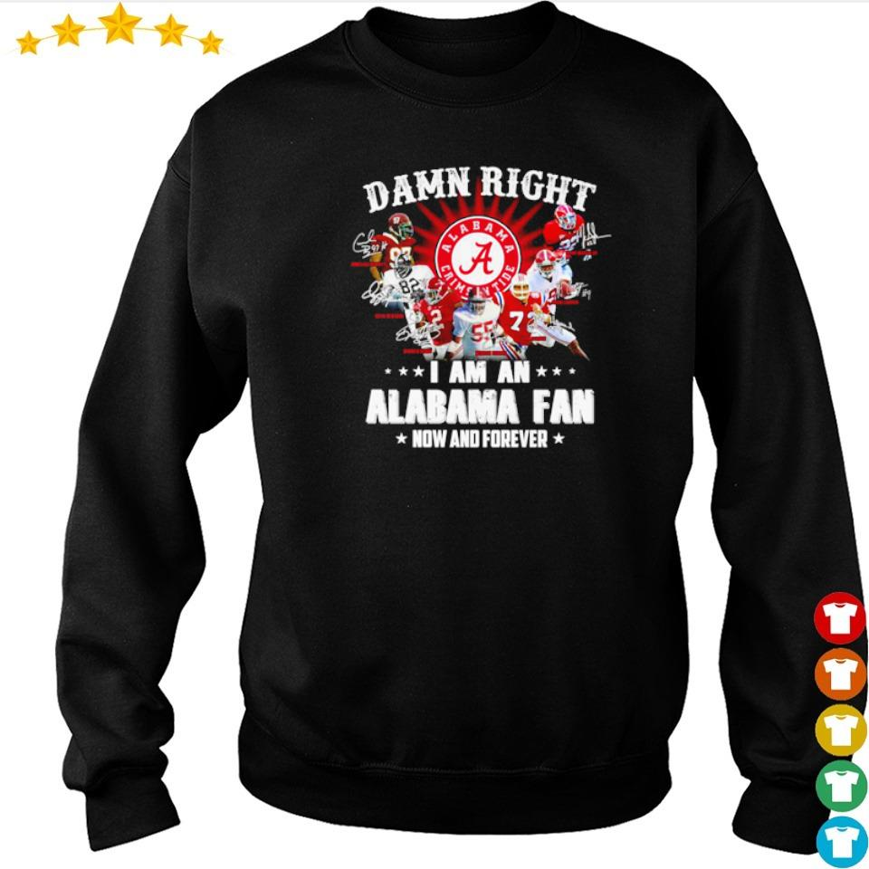 Damn right I am an Alabama Crimson Tide fan now and forever s sweater