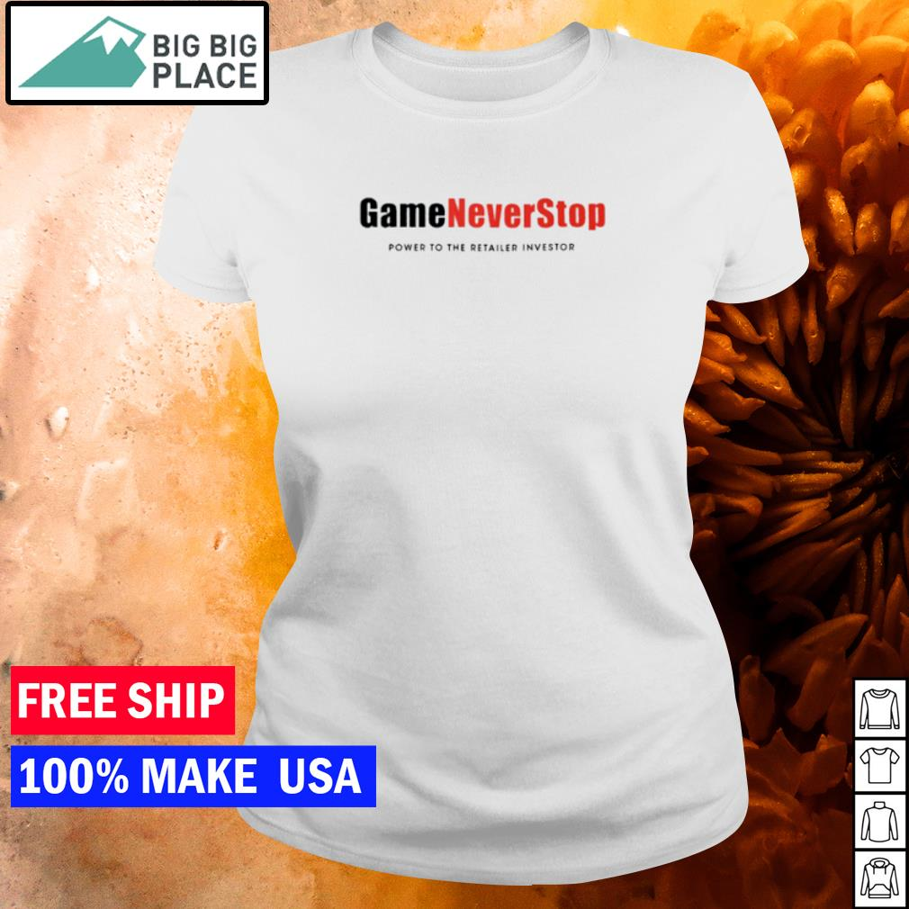 Game Never Stop power to the retail investor s ladies tee