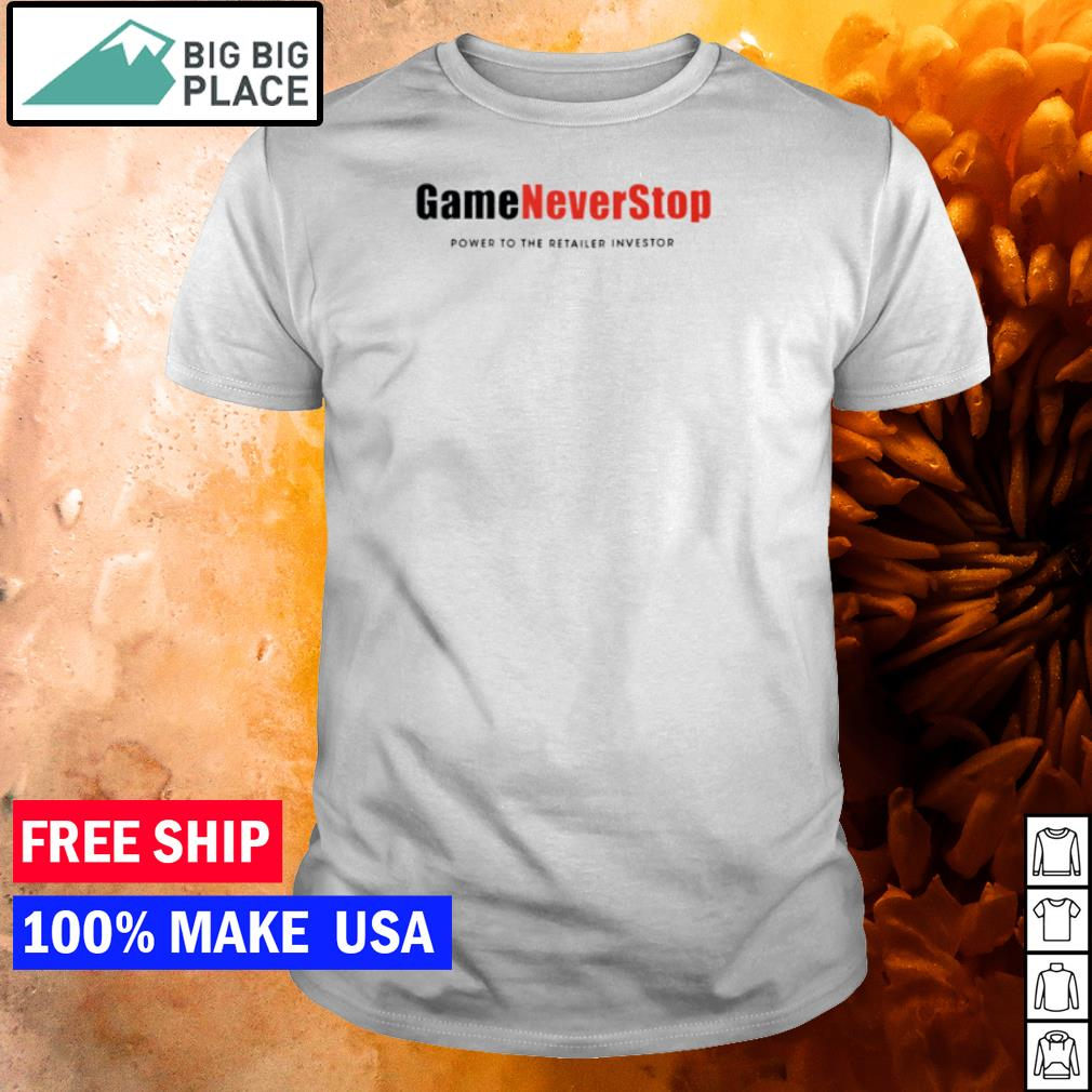 Game Never Stop power to the retail investor shirt