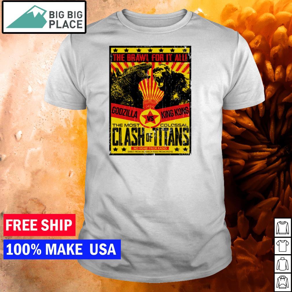Godzilla vs King Kong the brawl for it all the most clash vs colossal titans shirt