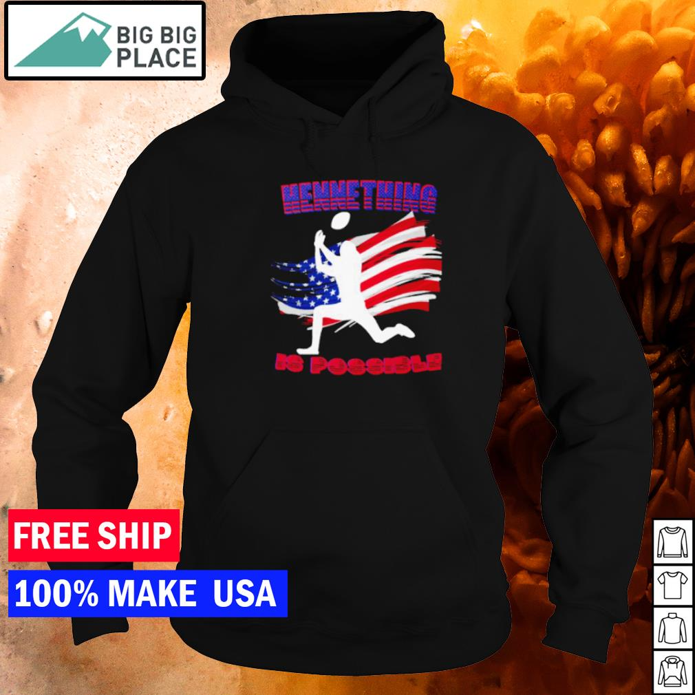 Hennething is possible American Flag Kansas City Chiefs s hoodie