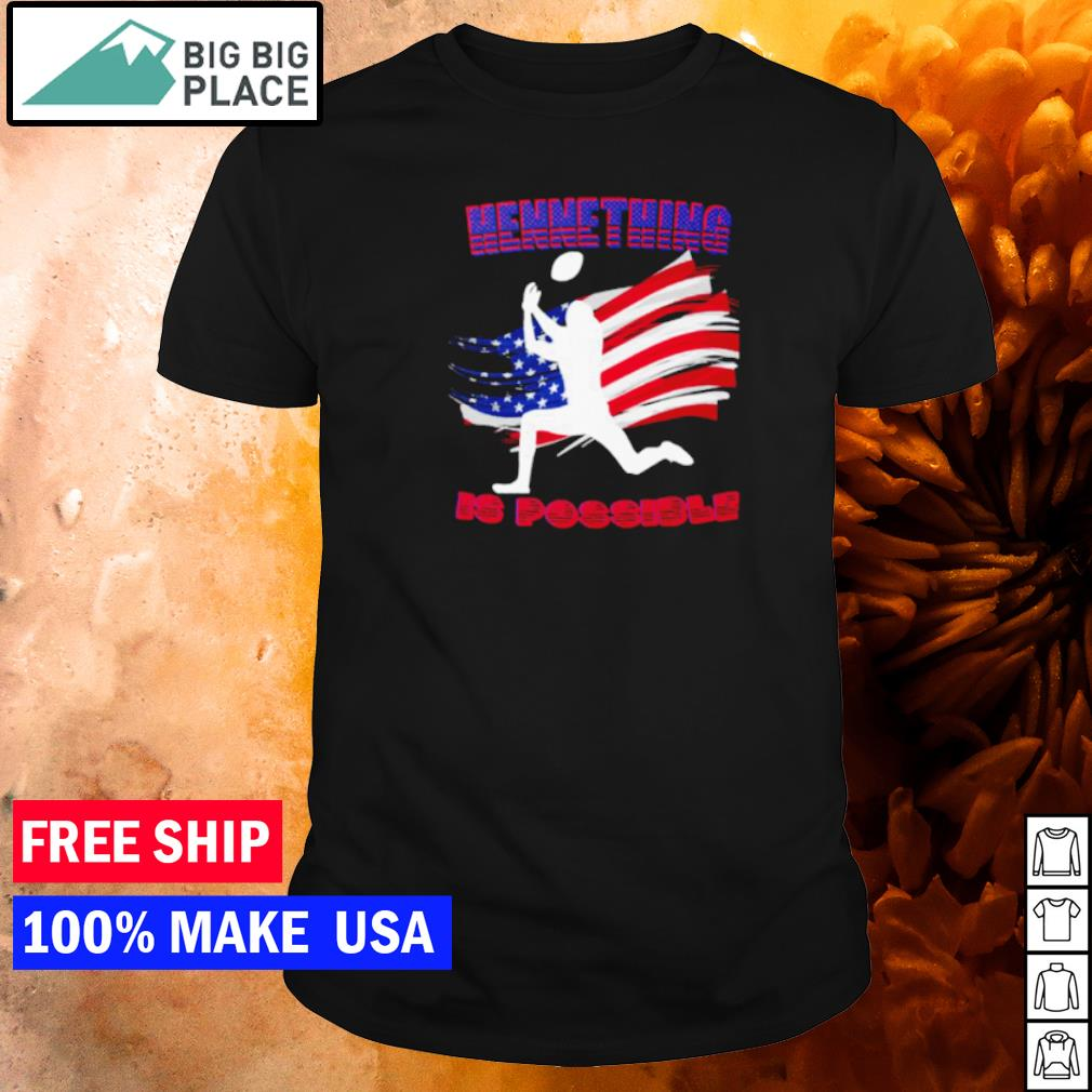 Hennething is possible American Flag Kansas City Chiefs shirt