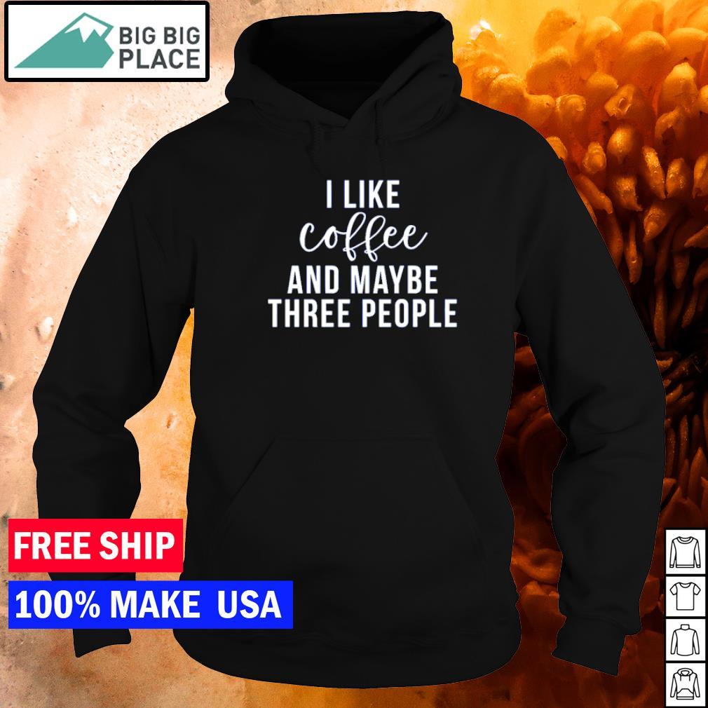 I like coffee and maybe 3 people s hoodie