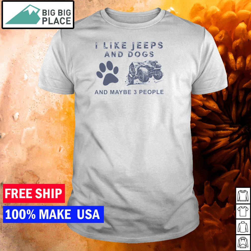 I like jeeps and dogs and maybe 3 people shirt