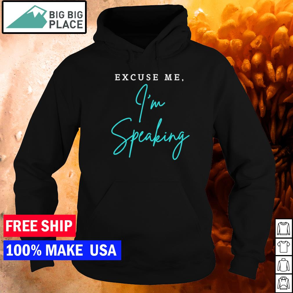 Kamala Harris excuse me I'm speaking s hoodie