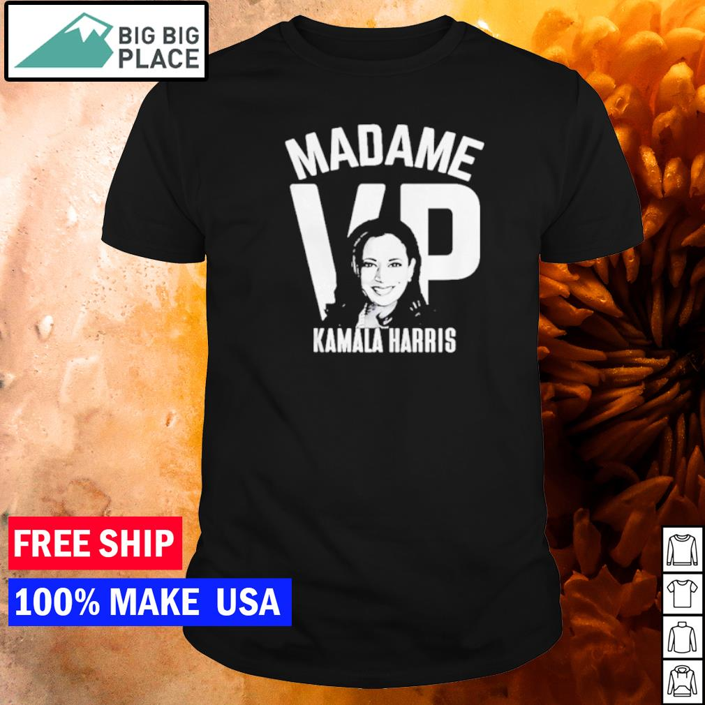 Kamala Harris Madame VP shirt