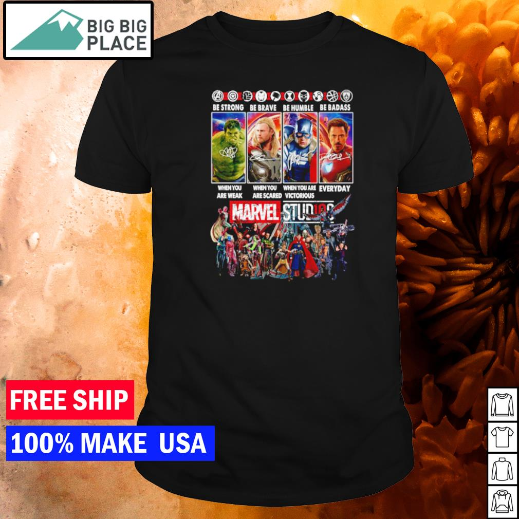 Marvel Studios be strong when you are weak be breave when you are scared be humble shirt