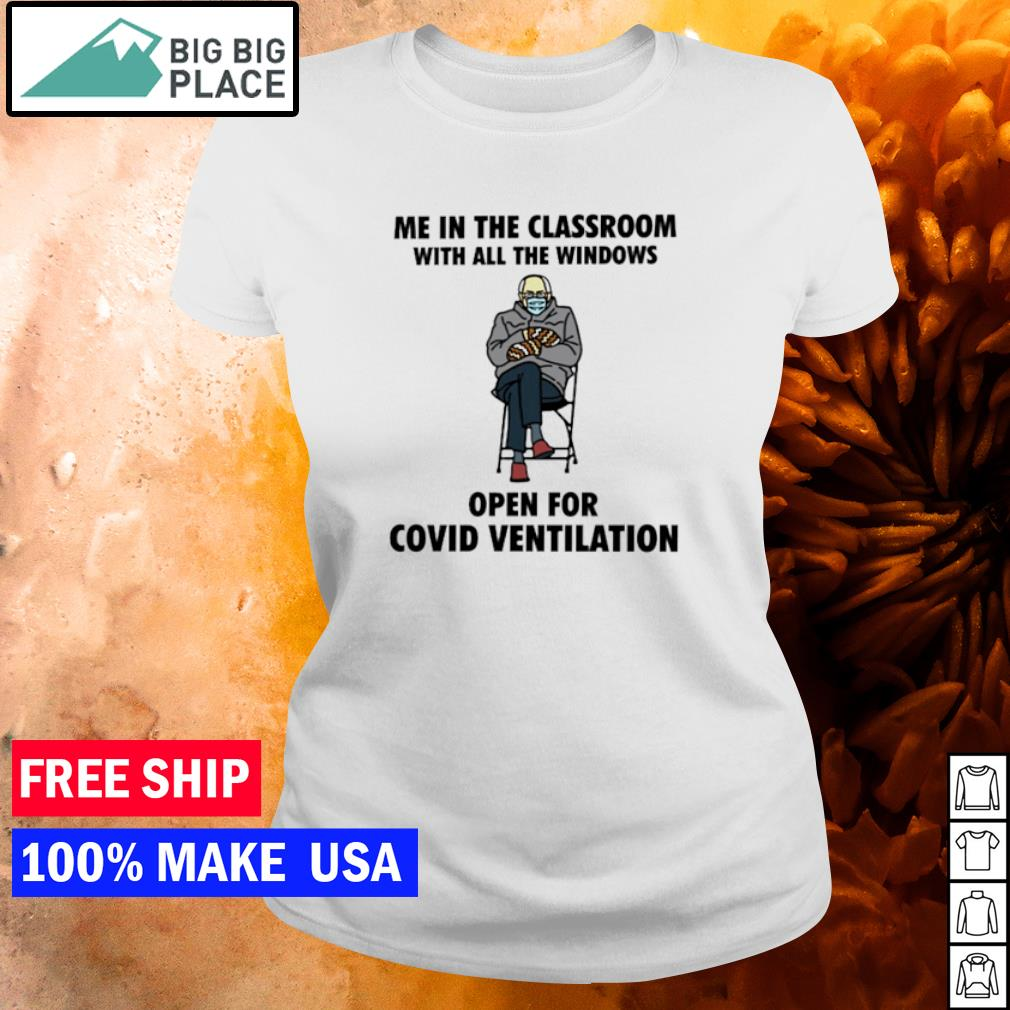 Me in the classroom with all the windows open for covid ventilation Bernie Sanders s ladies tee