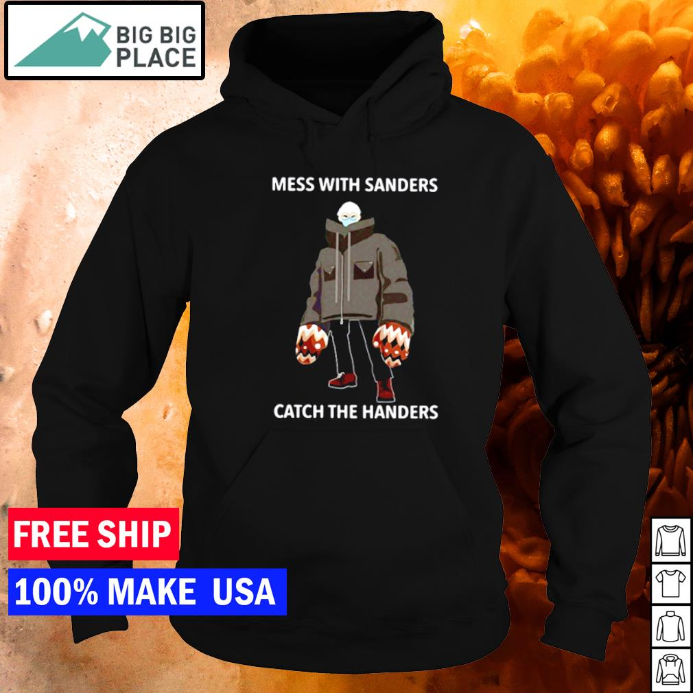 Mess with Sanders catch the handers Bernie Sanders s hoodie