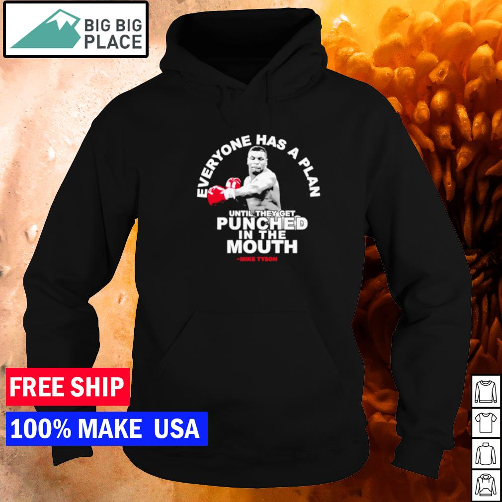 Mike Tyson everyone has a plan until they get punched in the mouth s hoodie