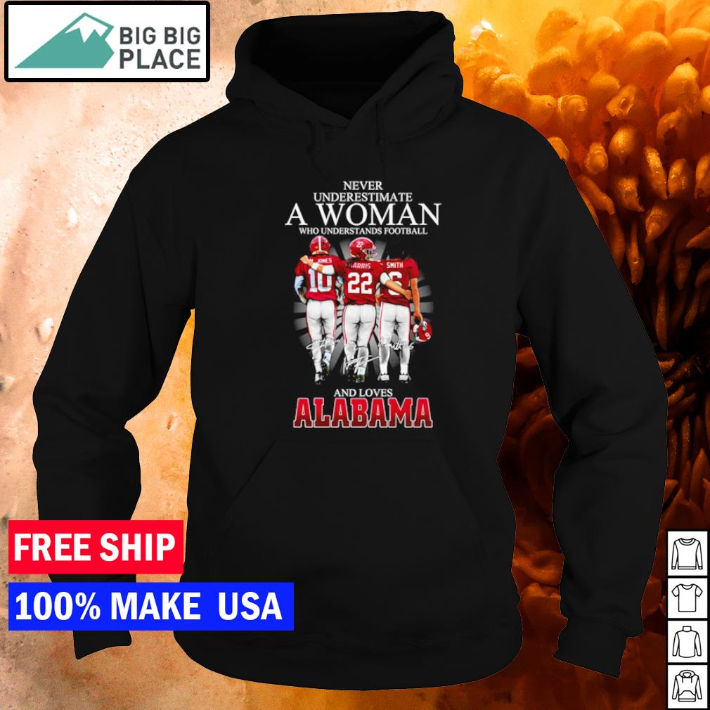 Never underestimate a woman who understands football and loves Alabama s hoodie