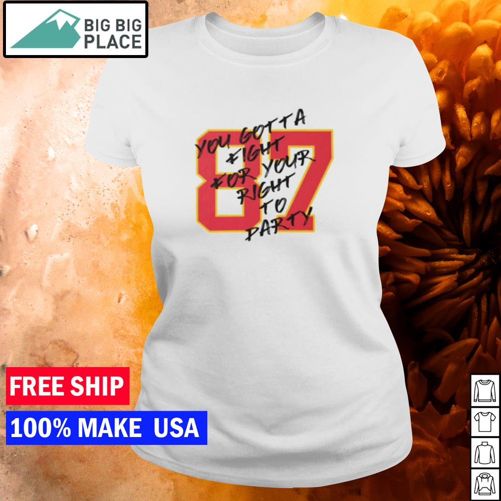 Number 87 Kelce you gotta fight for your right to party Kansas City Chiefs s ladies tee