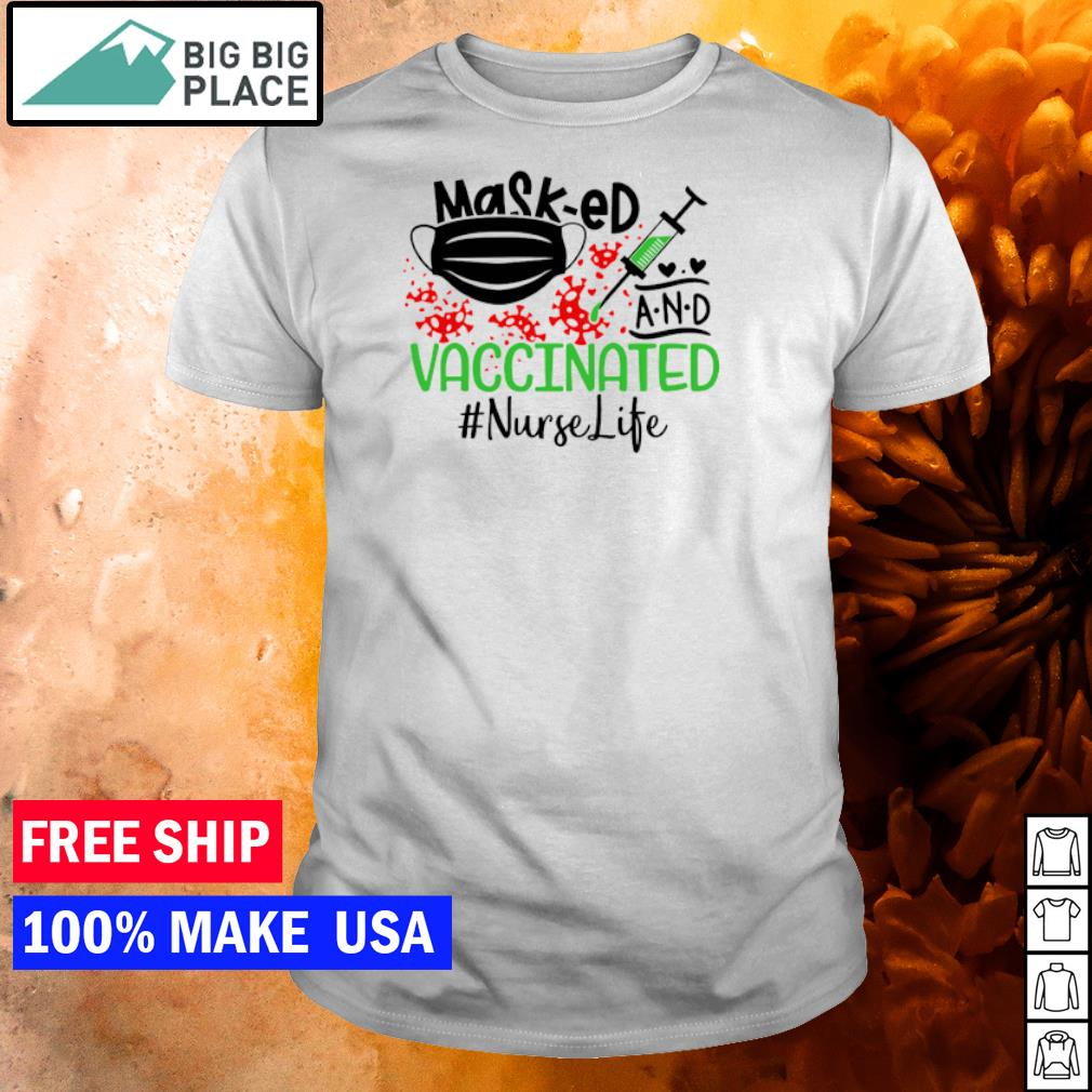 NurseLife Masked and vaccinated covid 19 shirt