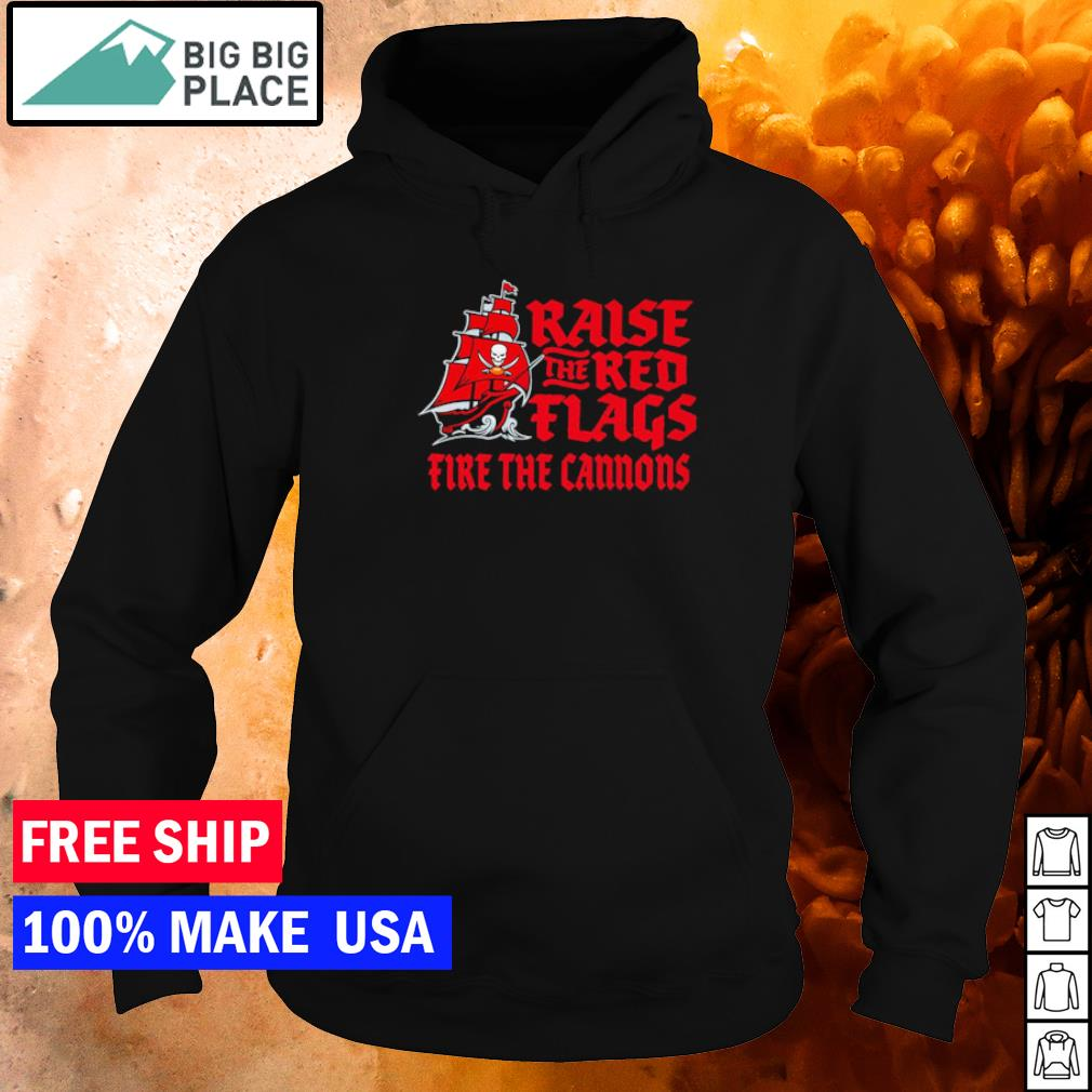 Raise the red flags fire the cannons Tampa Bay Buccaneers s hoodie