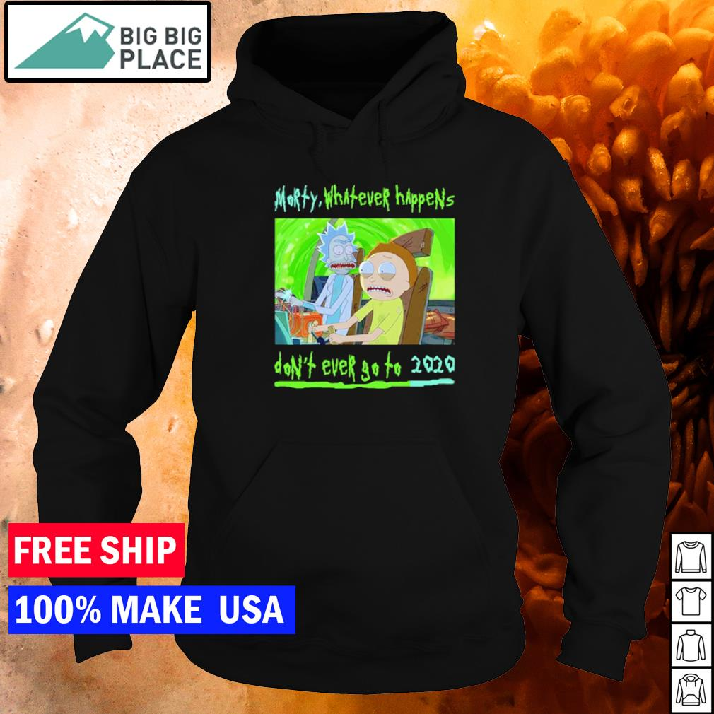 Rick and Morty whatever happens don't ever go to 2020 s hoodie