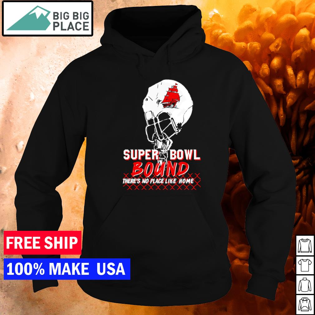 Super Bowl Bound there's no place like home Tampa Bay Buccaneers NFL s hoodie