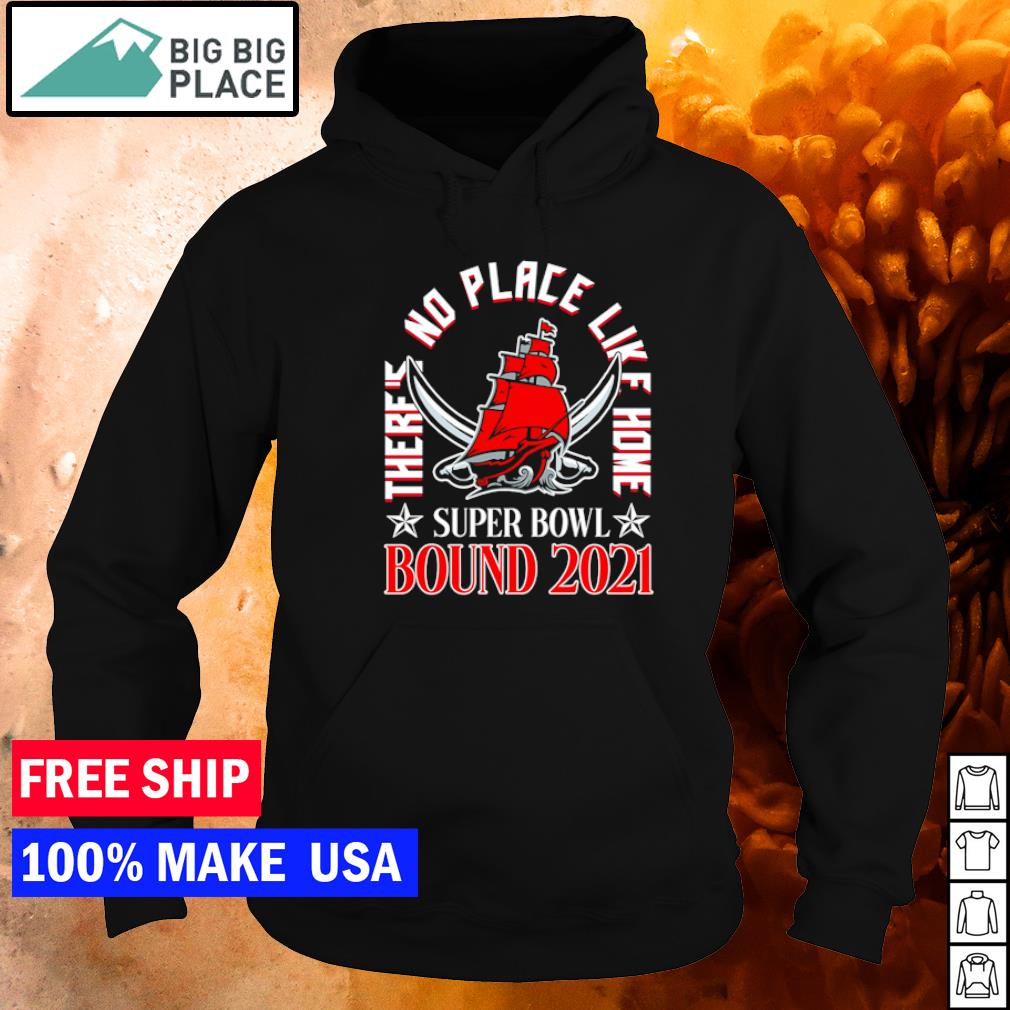 There's no place like home Super Bowl Bound 2021 Tampa Bay Buccaneers NFL s hoodie