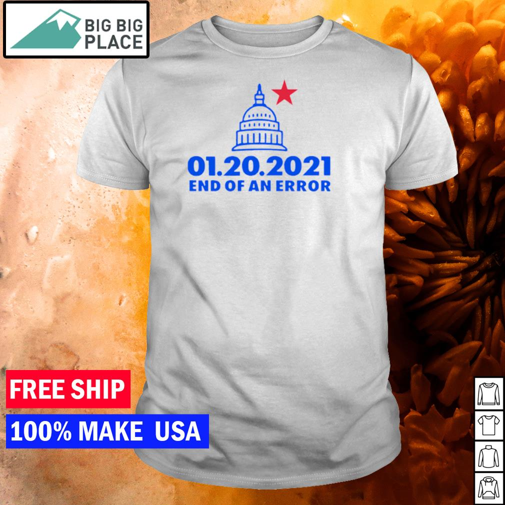 White House 01.20.2021 end of an error inauguration day shirt