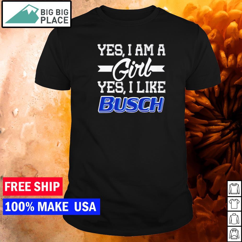 Yes I am a girl Yes I like Busch shirt